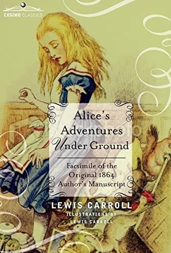 9781616407131: Alice's Adventures Under Ground: Facsimile of the Original 1864 Author's Manuscript