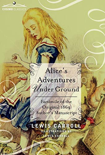 9781616407131: Alice's Adventures Under Ground: Facsimile of the Original 1864 Author's Manuscript