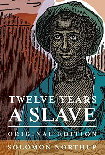 Twelve Years a Slave: Original Edition: Solomon Northup