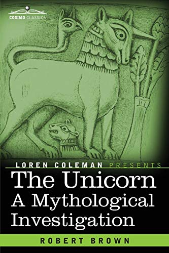 9781616409265: The Unicorn: A Mythological Investigation