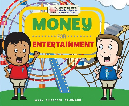 Money for Entertainment (Your Piggy Bank: A Guide to Spending & Saving for Kids!): Salzmann, ...