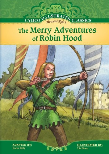 The Merry Adventures of Robin Hood (Calico Illustrated Classics Set 3) (1616411074) by Howard Pyle; Karen Kelly