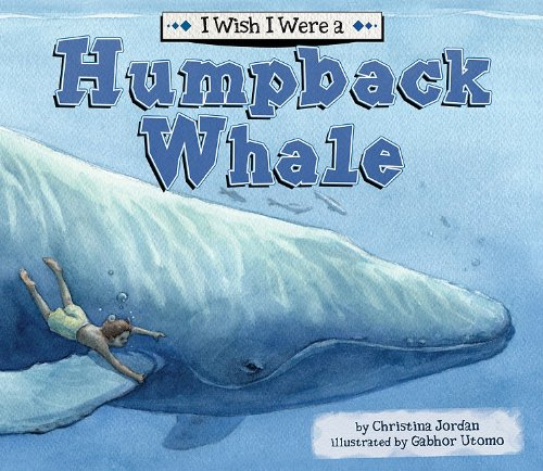 I Wish I Were a Humpback Whale (Library Binding): Christina Jordan