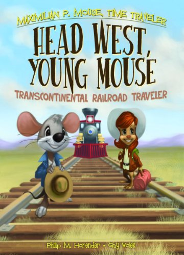 9781616419592: Head West, Young Mouse: Transcontinental Railroad Traveler Book 3 (Maximilian P. Mouse, Time Traveler)
