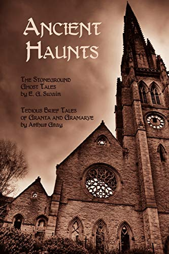 9781616460051: Ancient Haunts: The Stoneground Ghost Tales / Tedious Brief Tales of Granta and Gramarye