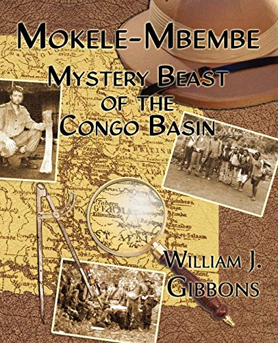 Mokele-Mbembe : Mystery Beast of the Congo Basin: Gibbons, William J.