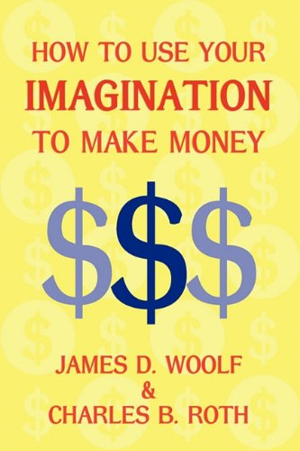 How to Use Your Imagination to Make Money (Business Classic): Charles B. Roth