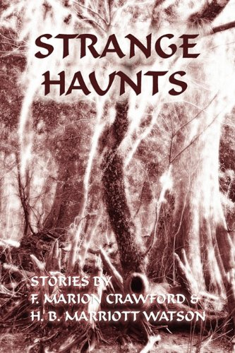 Strange Haunts: Stories by F. Marion Crawford and H. B. Marriott Watson (1616460911) by F. Marion Crawford; H. B. Marriott Watson