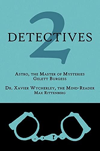 2 Detectives: Astro, the Master of Mysteries Dr. Xavier Wycherley, the Mind-Reader: Gelett Burgess