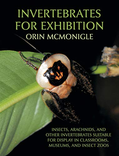 9781616461478: Invertebrates For Exhibition: Insects, Arachnids, and Other Invertebrates Suitable for Display in Classrooms, Museums, and Insect Zoos