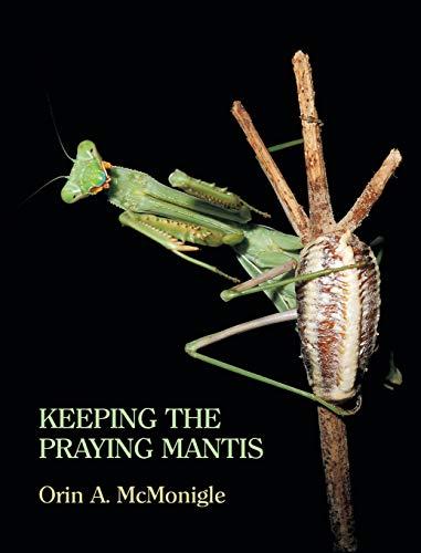 9781616461669: Keeping the Praying Mantis: Mantodean Captive Biology, Reproduction, and Husbandry