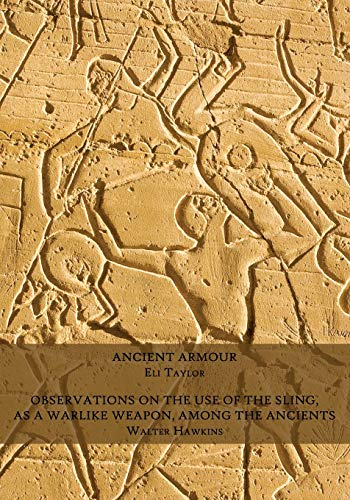 Ancient Armour / Observations on the Use of the Sling, as a Warlike Weapon, Among the Ancients...