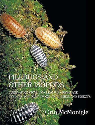 9781616462079: Pillbugs and Other Isopods: Cultivating Vivarium Clean-Up Crews and Feeders for Dart Frogs, Arachnids, and Insects