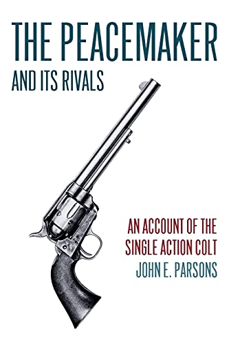 9781616462215: The Peacemaker and Its Rivals: An Account of the Single Action Colt (Reprint Edition)