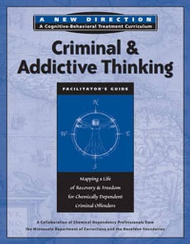 Criminal Addictive Thinking Facilitator s Guide: Mapping a Life of Recovery and Freedom for ...