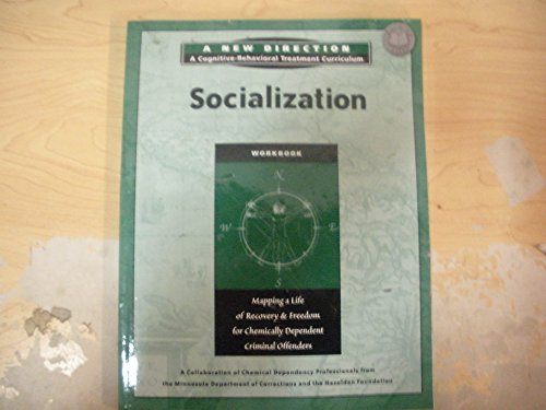 9781616491826: Socialization Workbook: Mapping a Life of Recovery and Freedom for Chemically Dependent Criminal Offenders (A New Direction: A Cognitive-Behavioral Treatment Curriculum)