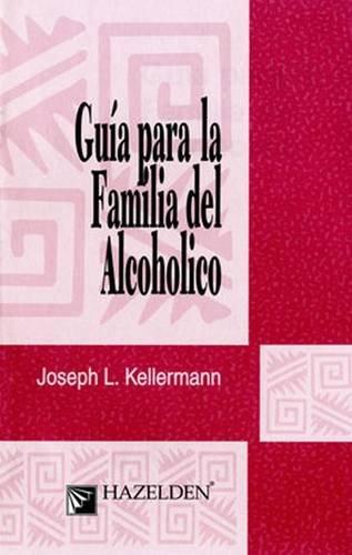 Guia Para la Familia Del Alcoholico: Joseph L. Kellermann
