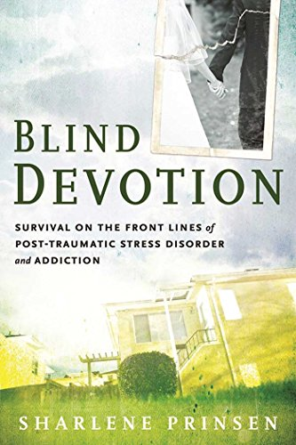 9781616494094: Blind Devotion: Survival on the Front Lines of Post-Traumatic Stress Disorder and Addiction