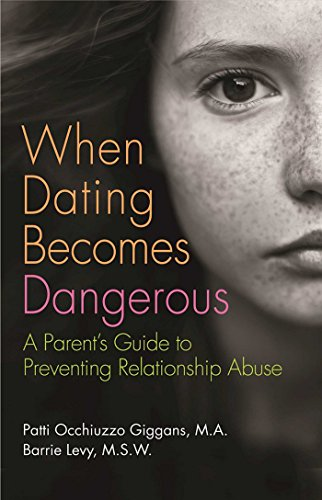 When Dating Becomes Dangerous: A Parent's Guide to Preventing Relationship Abuse: Levy, Barrie...