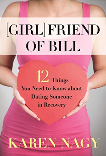 Girlfriend of Bill: 12 Things You Need to Know about Dating Someone in Recovery: Nagy, Karen