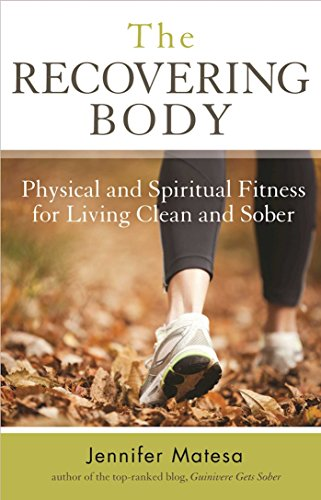9781616495374: The Recovering Body: Physical and Spiritual Fitness for Living Clean and Sober