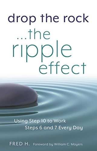 9781616496005: Drop the Rock--The Ripple Effect: Using Step 10 to Work Steps 6 and 7 Every Day