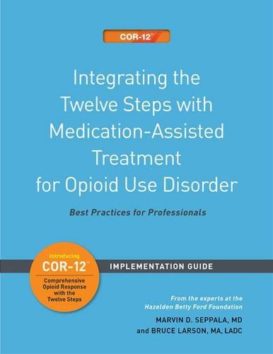 9781616496340: Integrating the Twelve Steps with Medication-Assisted Treatment for Opioid Use Disorder: Best Practices for Professionals: Implementation Guide (Fifteen Sets)