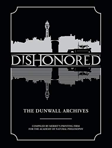 Dishonored: The Dunwall Archives: Bethesda Games; Arkane Studios