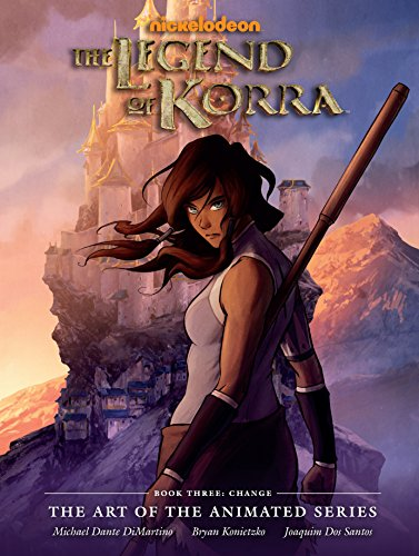 The Legend of Korra: The Art of the Animated Series Book Three: Change: Dimartino, Konietzko, ...