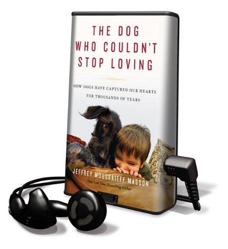 9781616572402: The Dog Who Couldn't Stop Loving: How Dogs Have Captured Our Hearts for Thousands of Years (Playaway Adult Nonfiction)