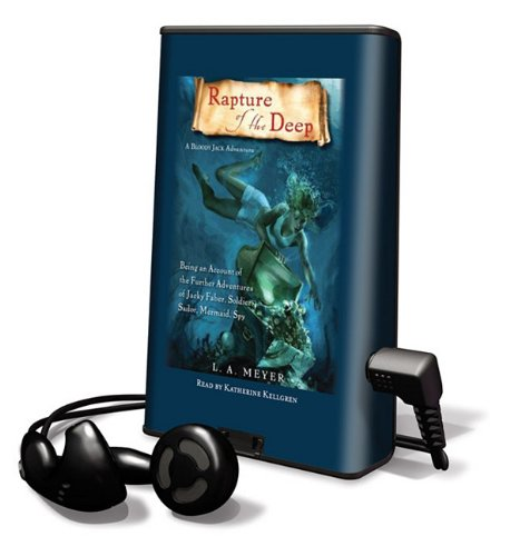 Rapture of the Deep: Being an Account of the Further Adventures of Jacky Faber, Soldier, Sailor, Mermaid, Spy (Playaway Children) (161657626X) by L A Meyer