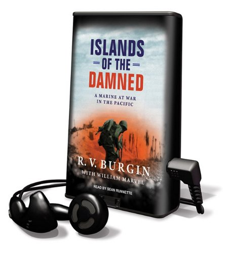 Islands of the Damned: A Marine at War in the Pacific [With Earbuds] (Playaway Adult Nonfiction) (1616578696) by Burgin, R. V.; Marvel, William