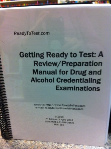 Getting Ready to Test: A Review/Preparation Manual for Drug and Alcohol Credentialing ...