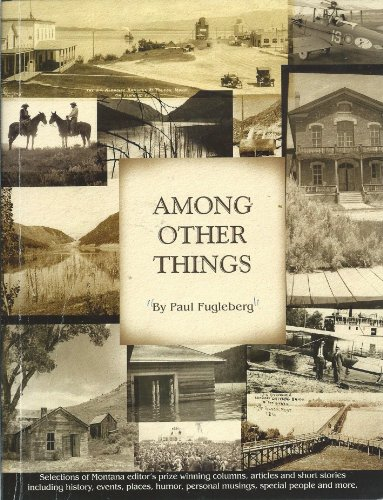Among Other Things By Paul Fugleberg (Selections of Montana Editor's Prize Winning Columns, ...