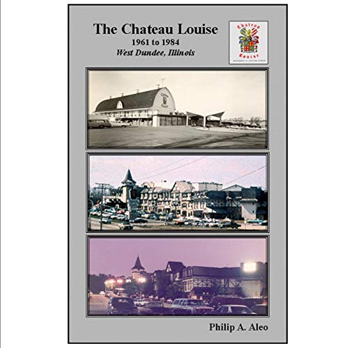 9781616585846: The Chateau Louise 1961 to 1984 West Dundee, IL