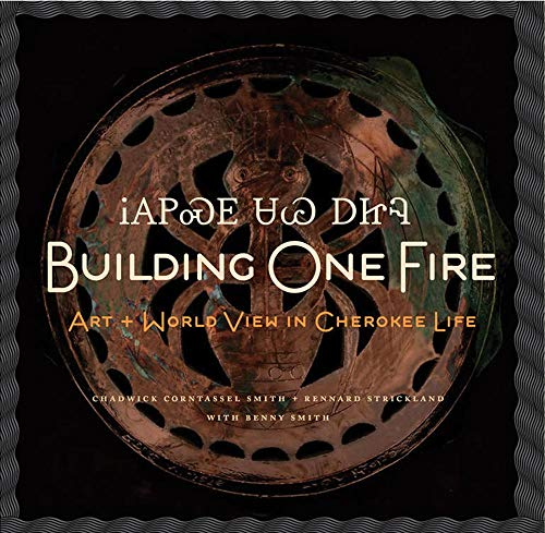 Building One Fire: Art and World View in Cherokee Life: Rennard Strickland