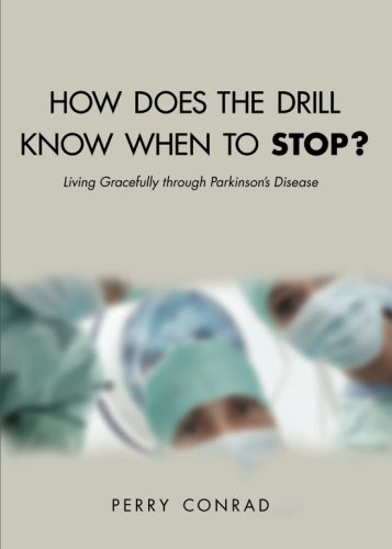 9781616636098: How Does the Drill Know When to Stop: Living Gracefully Through Parkinson's Disease