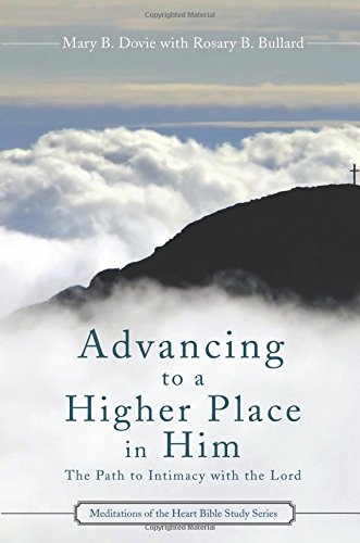 9781616638566: Advancing to a Higher Place in Him