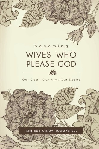 Becoming Wives Who Please God: Kim and Cindy Howdyshell