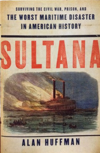 9781616641962: Sultana: Surviving Civil War, Prison, and the worst maritime disaster in American history