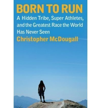 9781616642181: Born To Run - A Hidden Tribe, Superathletes, And The Greatest Race The World Has Never Seen, Book Club Edition