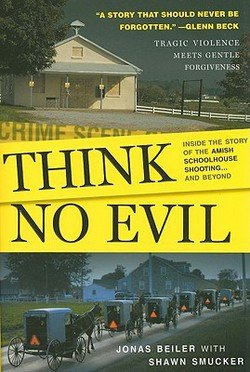 9781616642211: Think No Evil: Inside the Story of the Amish Schoolhouse Shooting...and Beyond