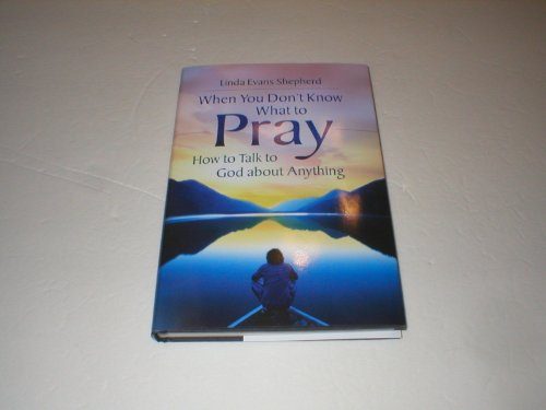 9781616642495: When You Don't Know What to Pray. How to talk to God about Anything.