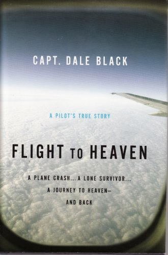 9781616643331: Flight to Heaven, A Pilot's True Story: A Plane Crash... A Lone Survivor... A Journey to Heaven - and Back (LARGE PRINT)