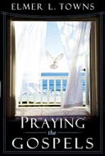 Praying the Gospels: Elmer L. Towns