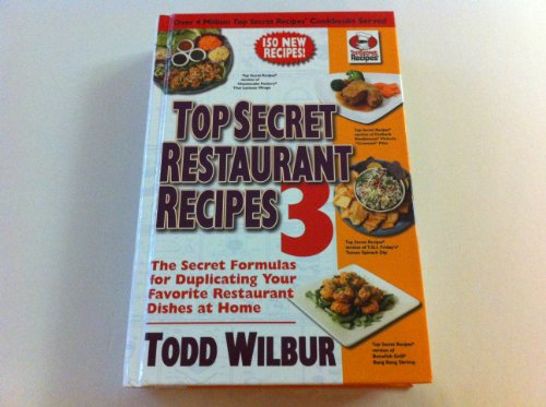 Top Secret Restaurant Recipes 3: The Secret Formulas for Duplicating Your Favorite Restaurant Dishes At Home (9781616649111) by [???]