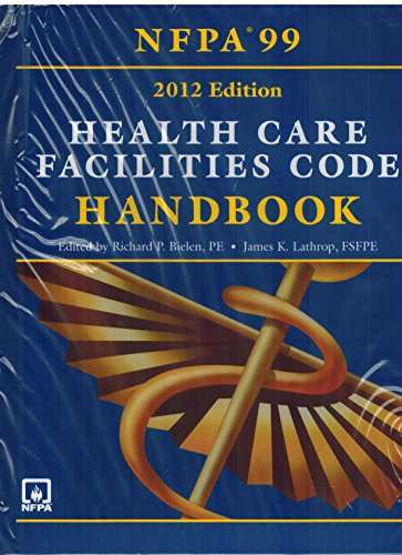 NFPA 99: Health Care Facilities Code Handbook, 2012 Edition: National Fire Protection Association