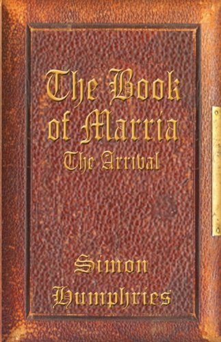 The Book of Marria: The Arrival: Humphries, Simon
