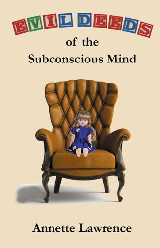 Evil Deeds of the Subconscious Mind: Lawrence, Annette