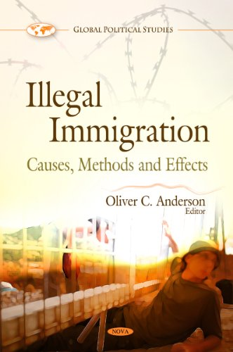 Illegal Immigration: Causes, Methods and Effects (Global: Oliver C. Anderson,